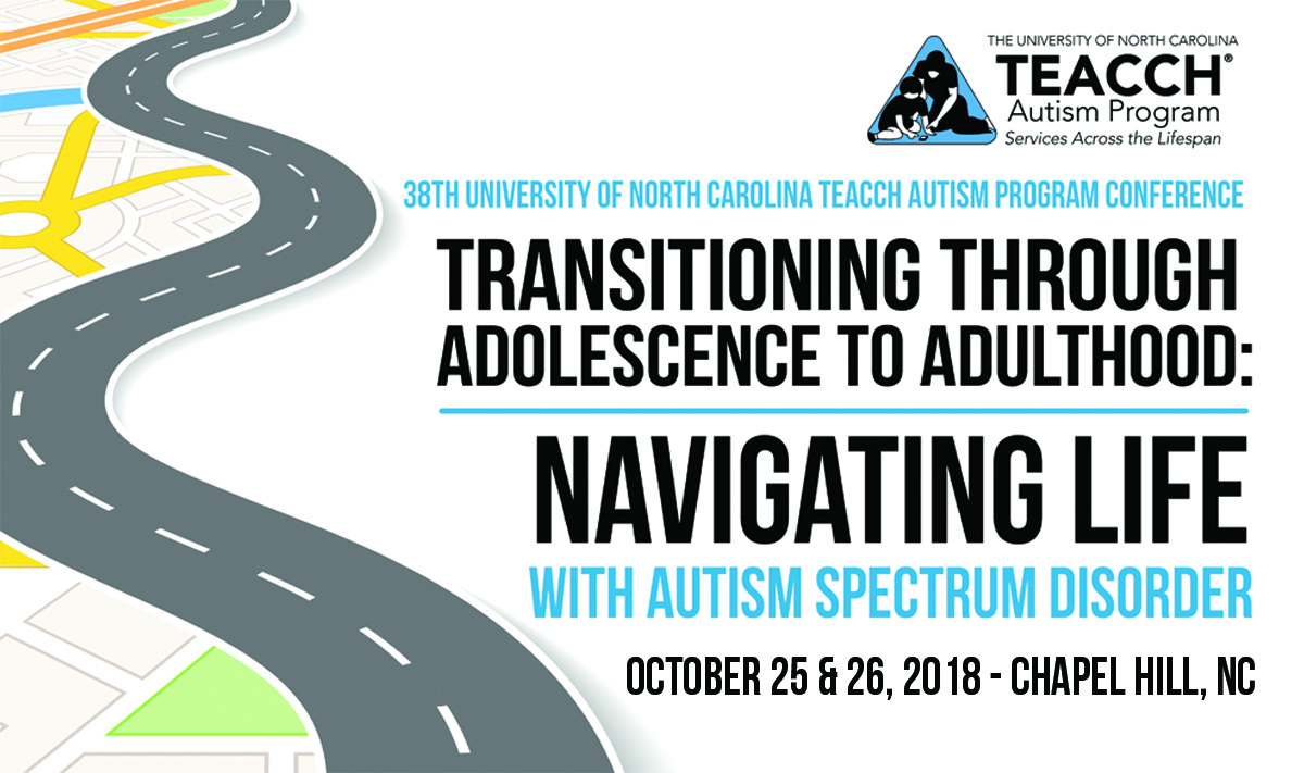 teacch conference 2018 Transitioning through adolescence to adulthood navigating life with ASD