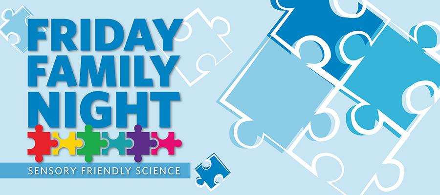 Sensory Friendly Science: Friday Family Night